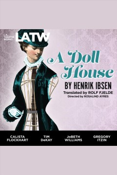 A doll house /  by Henrik Ibsen ; [translated by Rolf Fjelde].