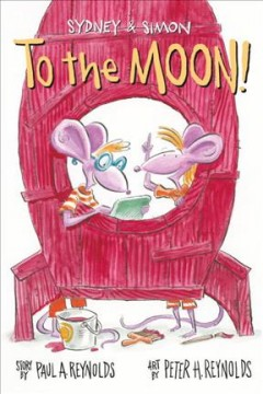 Sydney & Simon : to the moon! / Paul A. Reynolds ; illustrated by Peter H. Reynolds.