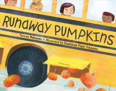 Runaway pumpkins /  Teresa Bateman ; illustrated by Stefanie Fizer Coleman. - Teresa Bateman ; illustrated by Stefanie Fizer Coleman.