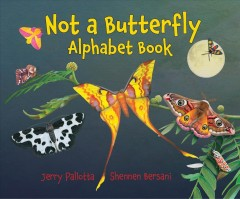 Not a butterfly alphabet book : it's about time moths had their own book! / Jerry Pallotta ; Shennen Bersani. - Jerry Pallotta ; Shennen Bersani.