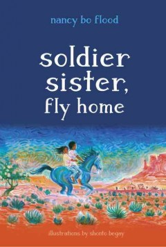 Soldier sister, fly home  /  Nancy Bo Flood. - Nancy Bo Flood.