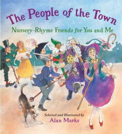 The people of the town : nursery-rhyme friends for you and me / selected and illustrated by Alan Marks.
