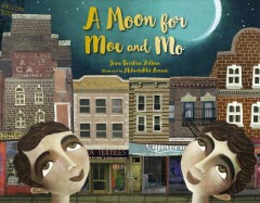 A moon for Moe & Mo /  Jane Breskin Zalben ; illustrated by Mehrdokht Amini.