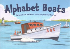Alphabet boats /  Samantha R. Vamos ; illustrated by Ryan O'Rourke. - Samantha R. Vamos ; illustrated by Ryan O'Rourke.