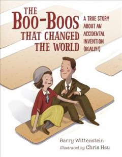 The boo-boos that changed the world : a true story about an accidental invention (really!) / Barry Wittenstein ; illustrated by Chris Hsu. - Barry Wittenstein ; illustrated by Chris Hsu.