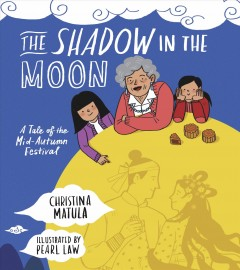 The shadow in the Moon : how the Mid-Autumn Festival began / Christina Matula ; illustrated by Pearl Law. - Christina Matula ; illustrated by Pearl Law.