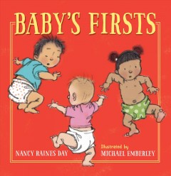 Baby's firsts /  Nancy Raines Day ; illustrated by Michael Emberley.