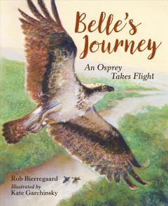 Belle's journey /  Rob Bierregaard ; illustrated by Kate Garchinsky.