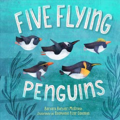 Five flying penguins /  Barbara Barbieri McGrath ; illustrated by Stephanie Fizer Coleman. - Barbara Barbieri McGrath ; illustrated by Stephanie Fizer Coleman.