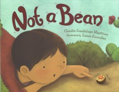 Not a bean /  Claudia Guadalupe Martínez ; illustrated by David Diaz. - Claudia Guadalupe Martínez ; illustrated by David Diaz.