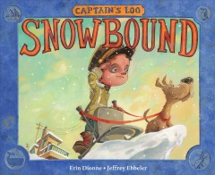 Captain's log: snowbound /  Erin Dionne ; illustrated by Jeffrey Ebbeler. - Erin Dionne ; illustrated by Jeffrey Ebbeler.