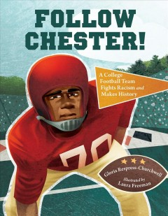 Follow Chester! : a college football team fights racism and makes history / Gloria Respress-Churchwell ; illustrated by Laura Freeman.
