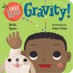 Baby loves gravity! /  Ruth Spiro ; illustrated by Irene Chan.