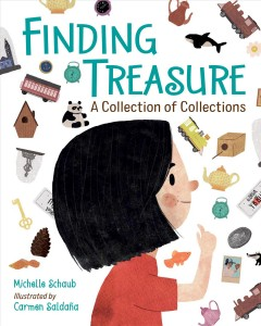 Finding treasure : a collection of collections / Michelle Schaub ; illustrated by Carmen Saldaña.. - Michelle Schaub ; illustrated by Carmen Saldaña..