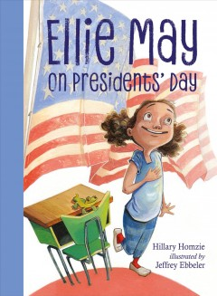 Ellie May on Presidents' Day /  Hillary Homzie ; illustrated by Jeffrey Ebbeler. - Hillary Homzie ; illustrated by Jeffrey Ebbeler.