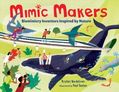 Mimic makers : biomimicry inventors inspired by nature / Kristen Nordstrom ; illustrated by Paul Boston. - Kristen Nordstrom ; illustrated by Paul Boston.
