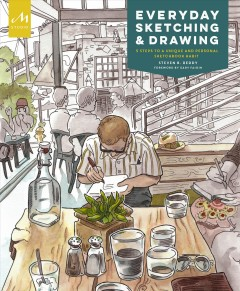 Everyday sketching & drawing : 5 steps to a unique and personal sketchbook habit / Steven B. Reddy ; foreword by Gary Faigin ; afterword by Stephanie Bower.