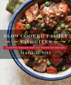 Slow cooker family favorites : Classic meals you'll want to share / Maggie Shi.