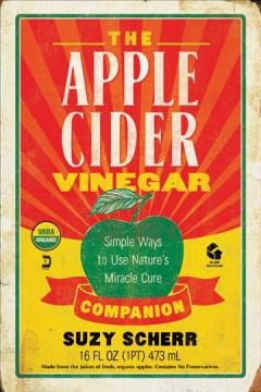 The apple cider vinegar companion : simple ways to use nature's miracle cure / Suzy Scherr.