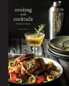 Cooking with cocktails : 100 spirited recipes / Kristy Gardner.