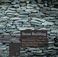 Stone building : how to make New England-style walls and other structures / Kevin Gardner. - Kevin Gardner.