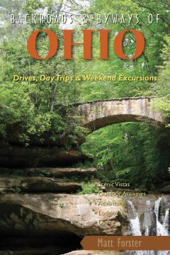 Backroads & byways of Ohio : drives, day trips & weekend excursions / Matt Forster.