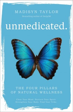 Unmedicated : the four pillars of natural wellness / Madisyn Taylor. - Madisyn Taylor.