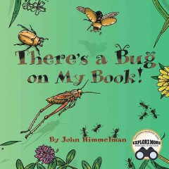 There's a bug on my book! /  written and illustrated by John Himmelman.