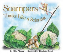 Scampers thinks like a scientist /  by Mike Allegra ; illustrated by Elizabeth Zechel. - by Mike Allegra ; illustrated by Elizabeth Zechel.