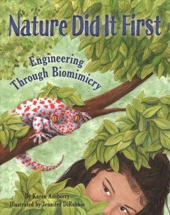 Nature did it first : engineering through biomimicry / by Karen Ansberry ; illustrated by Jennifer DiRubbio. - by Karen Ansberry ; illustrated by Jennifer DiRubbio.