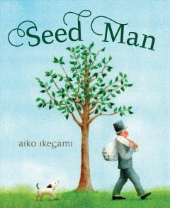 Seed man /  written and illustrated by Aiko Ikegami. - written and illustrated by Aiko Ikegami.