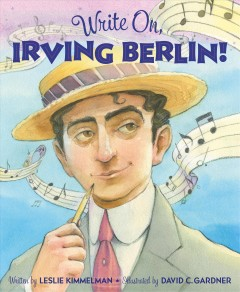 Write on, Irving Berlin! /  written by Leslie Kimmelman ; illustrated by David C. Gardner.