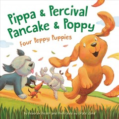 Pippa & Percival, Pancake & Poppy : four peppy puppies / by Deborah Diesen ; illustrated by Grace Zong.