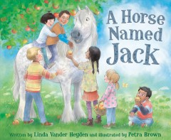 A horse named Jack /  written by Linda Vander Heyden ; illustrated by Petra Brown. - written by Linda Vander Heyden ; illustrated by Petra Brown.