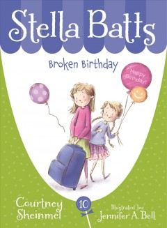 Broken birthday /  written by Courtney Sheinmel ; illustrated by Jennifer A. Bell. - written by Courtney Sheinmel ; illustrated by Jennifer A. Bell.