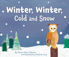 Winter, winter, cold and snow /  by Sharon Gibson Palermo and illustrated by Christina Song. - by Sharon Gibson Palermo and illustrated by Christina Song.