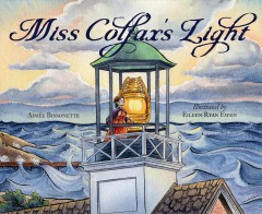 Miss Colfax's Light /  Aimée Bissonette and illustrated by Eileen Ryan Ewen.