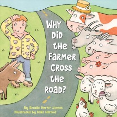 Why did the farmer cross the road? /  written by Brooke Herter James ; illustrated by Mike Herrod.