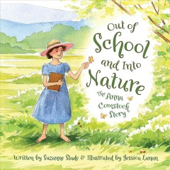 Out of school and into nature : the Anna Comstock story / written by Suzanne Slade ; illustrated by Jessica Lanan.