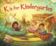 K is for kindergarten /  by Erin Dealey and illustrated by Joseph Cowman.