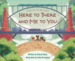A book of bridges : here to there and me to you / written by Cheryl Keely ; illustrated by Celia Krampien. - written by Cheryl Keely ; illustrated by Celia Krampien.