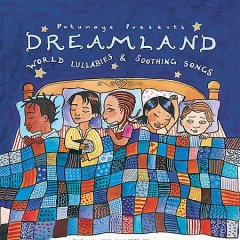 Dreamland : world lullabies & soothing songs.
