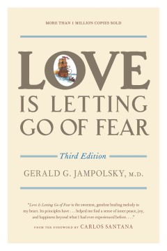 Love is letting go of fear /  Gerald G. Jampolsky ; foreword by Carlos Santana ; illustrated by Jack Keeler.