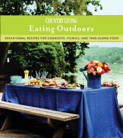 Country living, eating outdoors--sensational recipes for cookouts, picnics and take-along food /  from the editors of Country living.