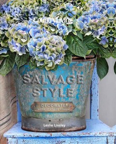 Salvage style  : decorate with vintage finds / Leslie Linsley.