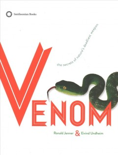 Venom : the secrets of nature's deadliest weapon / Ronald Jenner & Eivind Undheim. - Ronald Jenner & Eivind Undheim.