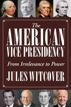 America's vice presidency : from irrelevance to power / Jules Witcover. - Jules Witcover.