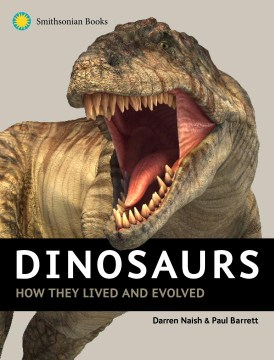 Dinosaurs : how they lived and evolved / Darren Naish & Paul Barrett.