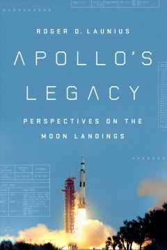 Apollo's legacy : perspectives on the Moon landings / Roger D. Launius.