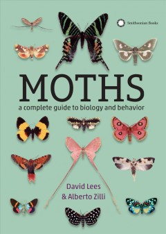 Moths : a complete guide to biology and behavior / David Lees and Alberto Zilli. - David Lees and Alberto Zilli.